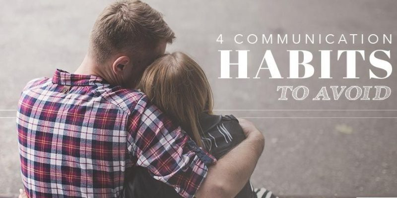 4 Communication Habits To Avoid In Your Relationship