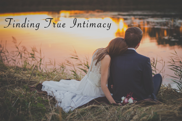 The What And How Of True Intimacy